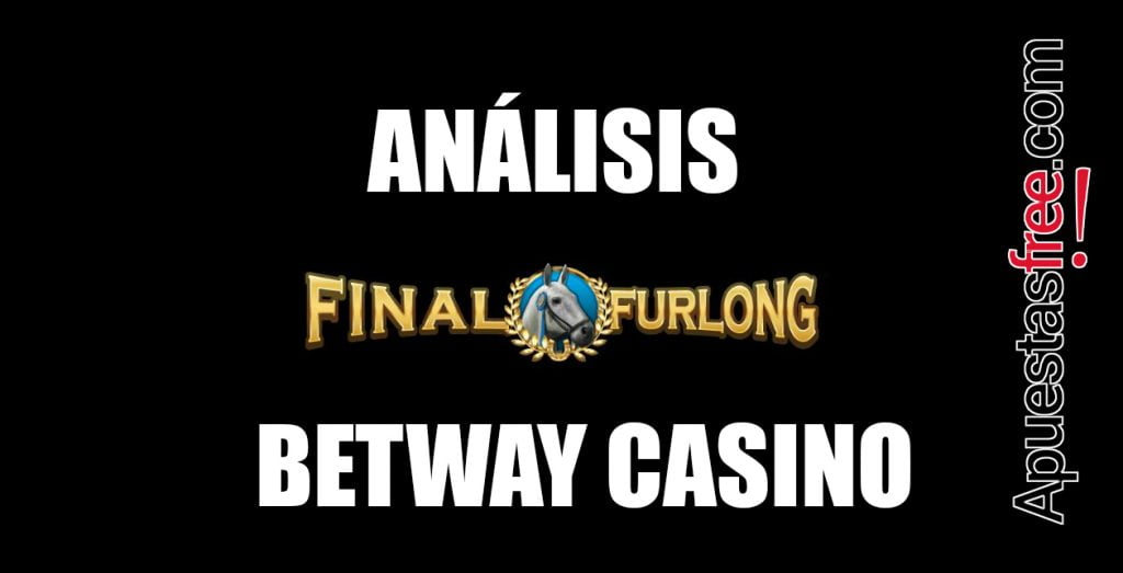 análisis final furlong betway casino